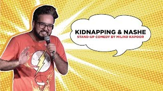 Kidnapping & Nashe StandUp Comedy by Milind Kapoor | ComedyMunch