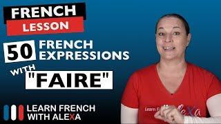 "50 useful French expressions with ""FAIRE"" (to do/make)"