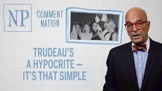 Comment Nation: Trudeau's a hypocrite — it's that simple