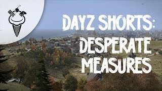 DayZ Shorts: Desperate Measures Thumbnail