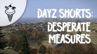 DayZ Shorts: Desperate Measures Thumbnail