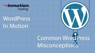 Common WordPress Misconceptions
