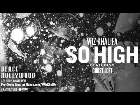 Wiz Khalifa  So High ft Ghost Loft  Audio