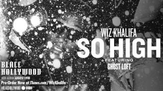 Wiz Khalifa - So High ft. Ghost Loft [ Audio]