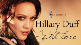 Hilary Duff - With Love (Almost Studio Acapella) + Download (HD)