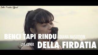 Benci Tapi Rindu - Diana Nasution Live Cover Della Firdatia ( Lirik )