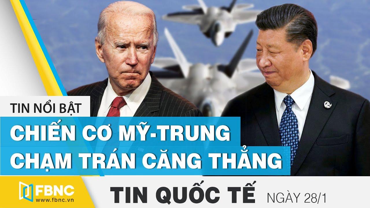 Tin quốc tế mới nhất 28/1 | Chiến cơ Mỹ - Trung chạm trán căng thẳng | FBNC