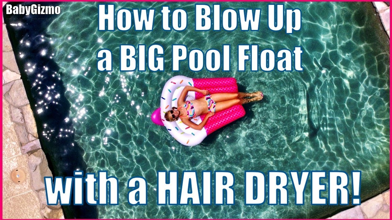 How To Blow Up A Big Pool Float With A Hair Dryer In Less Than 3 Minutes Youtube