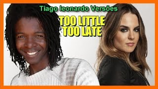 Jojo - Too little Too late (Versão em português) Tiago leonardo Versões