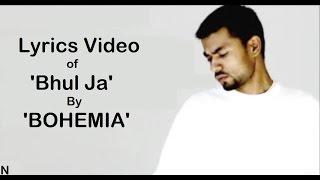 Download BOHEMIA - Lyrics of 'Bhul Ja' by Bohemia MP3 song and Music Video