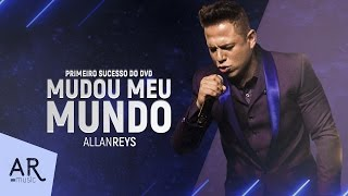 Allan Reys - Mudou Meu Mundo - DVD NO TEU MUNDO (VÍDEO OFICIAL)