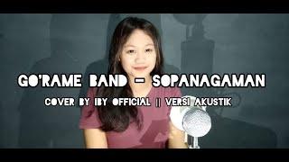 GO'RAME BAND - SOPANAGAMAN || IBY OFFICIAL COVER - VERSI AKUSTIK