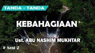 Tanda - Tanda Kebahagian Sesi 2 | Ust. Abu Nashim Mukhtar