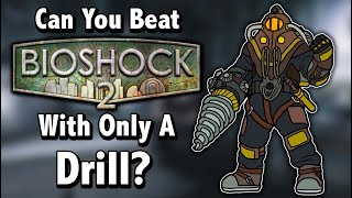 Can You Beat Bioshock 2 With Only A Drill?