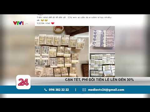 Phí đổi Tiền Cận Tết Lên đến 30%   VTV24
