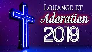 100% Compilation Louange et Adoration 2019 - Top Musique Chrétienne Chants de Louange