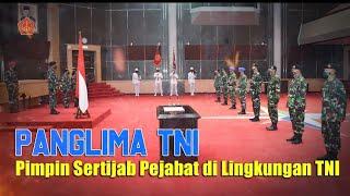 Panglima TNI Pimpin Sertijab Pejabat di Lingkungan TNI
