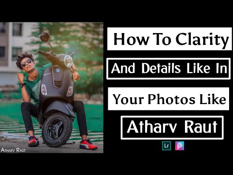 How To Add Clarity And Detail In Your Photos Like Atharv Raut | How To Add Clarity Like Atharv Raut