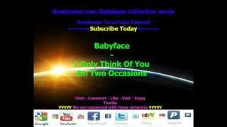 Baby Face - I Only Think Of You On Two Occasions