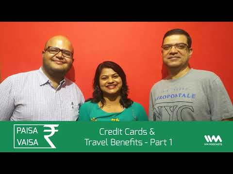 Paisa Vaisa Ep. 85: Credit Cards & Travel Benefits - Part 1