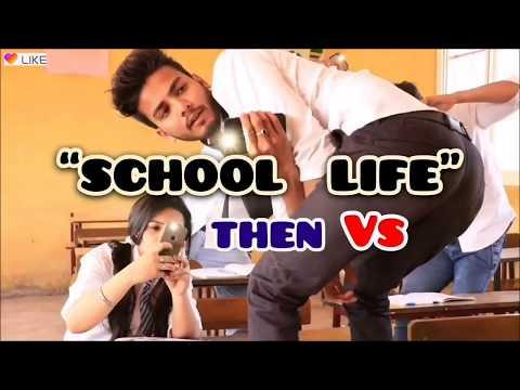 SCHOOL LIFE- THEN vs NOW