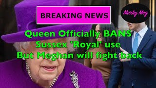 Breaking News: Queen Officially BANS  Sussex 'Royal' useBut Meghan will fight back