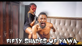 FIFTY SHADES OF YAWA (YAWASKITS, Episode 31)