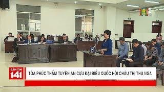 BẢN TIN 141 | 16.04.2018 | Tòa phúc thẩm tuyên án cựu ĐBQH Châu Thị Thu Nga