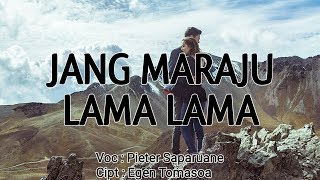 Download Lagu GALAU!!!  LAGU AMBON TERBARU 2019 PIETER SAPARUANE - JANG MARAJU LAMA LAMA (LYRIC) mp3