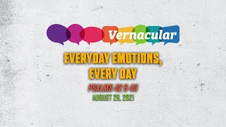 Vernacular Series - Psalm 42-43 - Everyday emotions, every day - August 29, 2021
