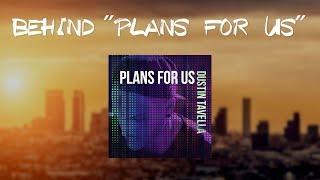"""DUSTIN TAVELLA - Behind """"Plans For Us"""" [Vlog]"""