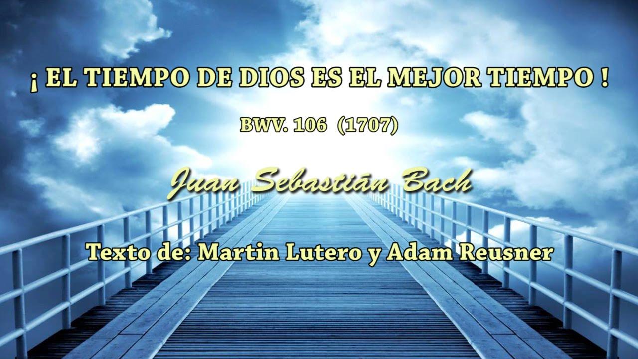 EL TIEMPO DE DIOS ES EL MEJOR TIEMPO - BWV.106 - Juan Sebastián Bach