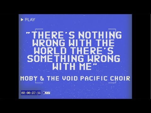 Moby & The Void Pacific Choir - There's Nothing Wrong With The World There's Something Wrong With Me