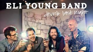 Drunk Last Night - Eli Young Band - Audio Only (HQ)