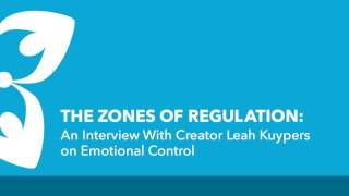 Emotional Self Regulation: Leah Kuypers (Zones of Regulation) Interviewed by Tauna Davis