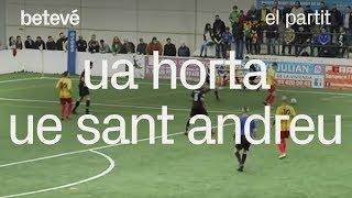 UA Horta - UE Sant Andreu: el partit | betevé (Tercera Divisió)