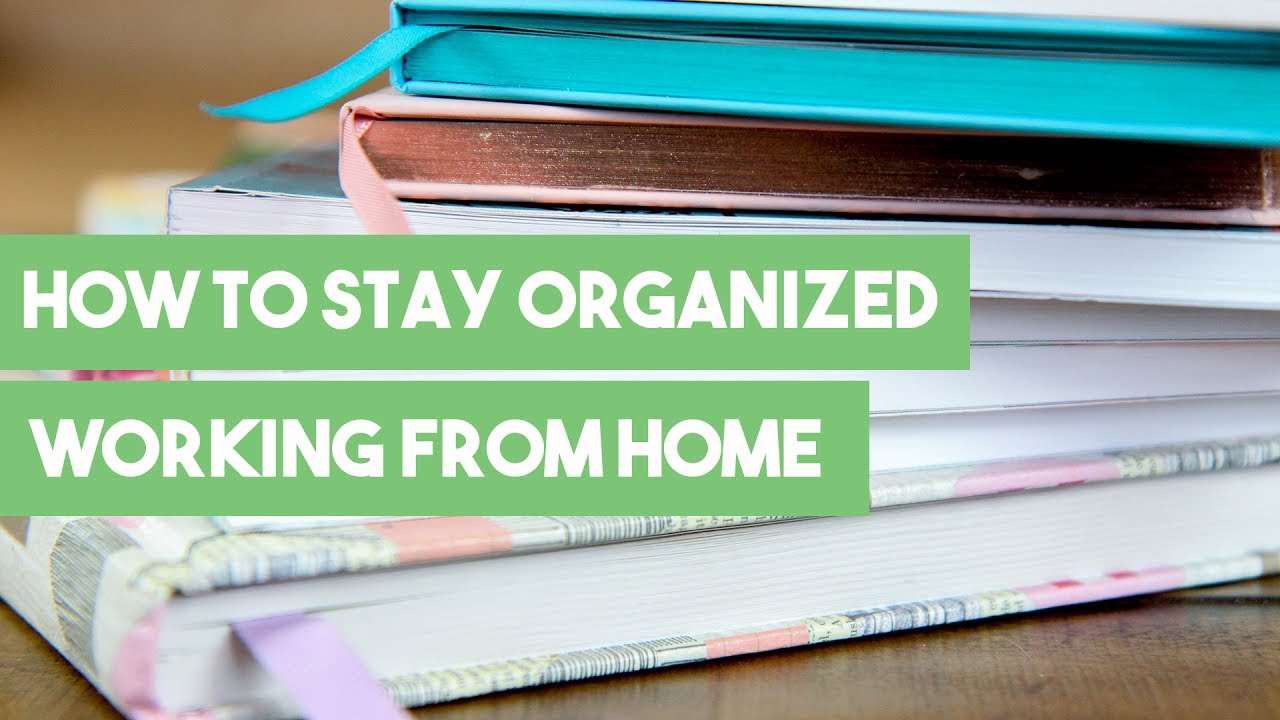 How to stay organized working from home youtube for How to stay organized at home