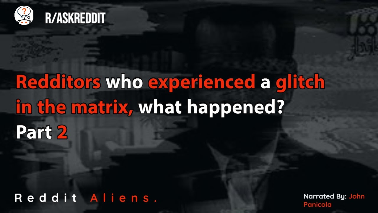 people who experienced a glitch in the matrix, what happened? PART 2