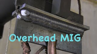 MIG Welding Overhead - Mig basics part 8