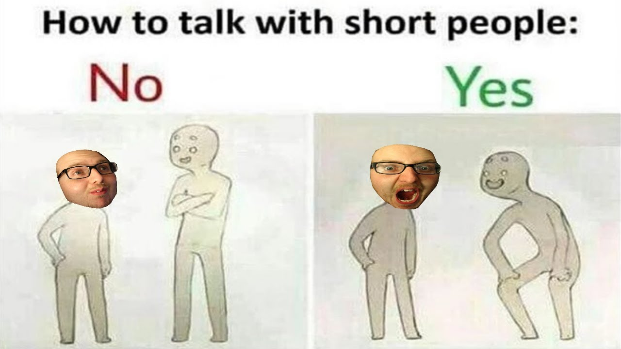 THE HOW TO TALK TO SHORT PEOPLE MEME - YouTube