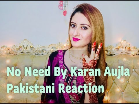 No Need | Karan Aujla | Pakistani Reaction