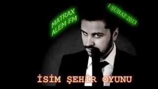 Matrax Zeki Kayahan Coşkun-İsim Şehir Oyunu[1 Şubat 2013]
