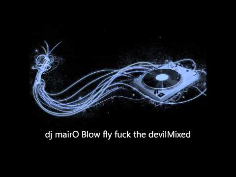 dj mairO Blow fly fuck the DevilMixed