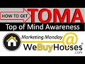 2 Keys To Building Top Of Mind Awareness (TOMA) - Marketing Monday @ We Buy Houses®