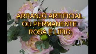 Arranjo Artificial ou Permanente de Rosa e Lirio
