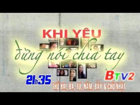 Phim Việt Nam: Khi yêu đừng nói chia tay (21h35 BTV2 01/9)