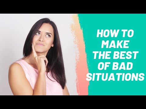 How to Make the Best of Bad Situations