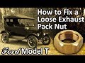 Ford Model T - How to Fix a Loose Exhaust Pack Nut