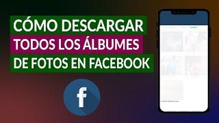 Cómo Descargar Todos los Álbumes de Fotos de Amigos de Facebook