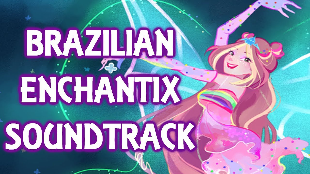 Winx Club 3: Brazilian//Brasileiro Enchantix Soundtrack #1